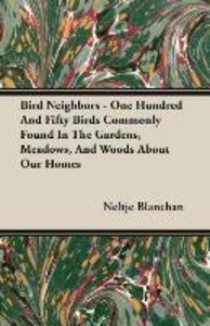 Bird Neighbors - One Hundred And Fifty Birds Commonly Found In T