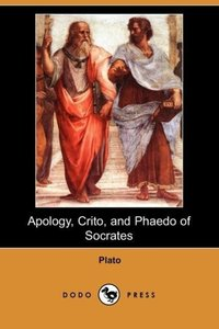 Apology, Crito, and Phaedo of Socrates (Dodo Press)