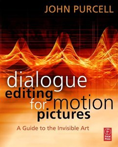 Dialogue Editing for Motion Pictures: A Guide to the Invisible A