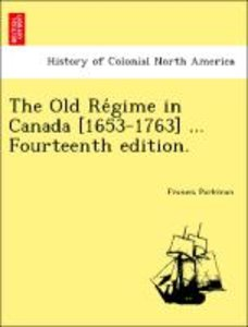 The Old Re´gime in Canada [1653-1763] ... Fourteenth edition.