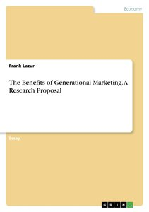 The Benefits of Generational Marketing. A Research Proposal