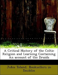 A Critical History of the Celtic Religion and Learning Containin