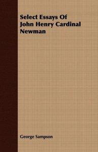 Select Essays Of John Henry Cardinal Newman