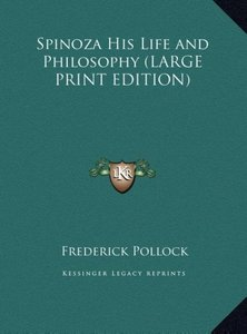 Spinoza His Life and Philosophy (LARGE PRINT EDITION)