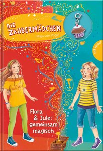 Die Zaubermädchen11: Flora & Jule: gemeinsam magisch