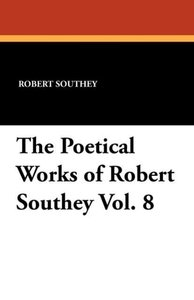 The Poetical Works of Robert Southey Vol. 8