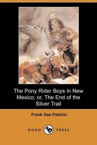 The Pony Rider Boys in New Mexico; Or, the End of the Silver Tra