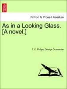 As in a Looking Glass. [A novel.]