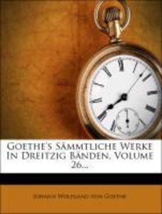 Goethe's sämmtliche Werke in dreitzig Bänden, Sechsundzwanzigste