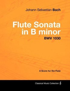 Johann Sebastian Bach - Flute Sonata in B Minor - Bwv 1030 - A S