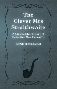 The Clever Mrs Straithwaite (a Classic Short Story of Detective