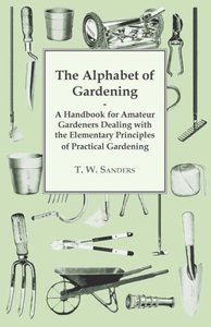 The Alphabet of Gardening - A Handbook for Amateur Gardeners Dea