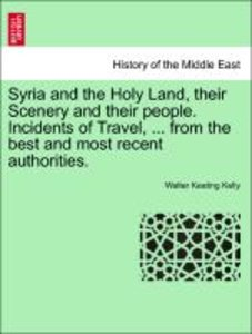 Syria and the Holy Land, their Scenery and their people. Inciden