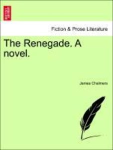The Renegade. A novel.