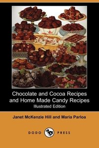 Chocolate and Cocoa Recipes and Home Made Candy Recipes (Illustr