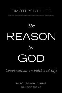 The Reason for God Discussion Guide: Conversations on Faith and