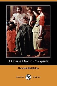 A Chaste Maid in Cheapside (Dodo Press)