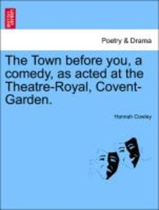 The Town before you, a comedy, as acted at the Theatre-Royal, Co