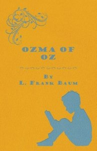 Ozma Of Oz - A Record Of Her Adventures With Dorothy Gale Of Kan