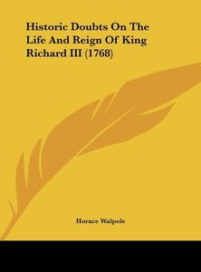 Historic Doubts On The Life And Reign Of King Richard III (1768)