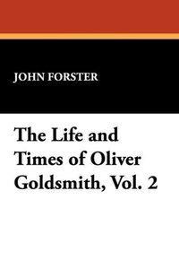 The Life and Times of Oliver Goldsmith, Vol. 2