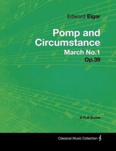 Edward Elgar - Pomp and Circumstance March No.1 - Op.39 - A Full