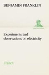 Experiments and observations on electricity. French