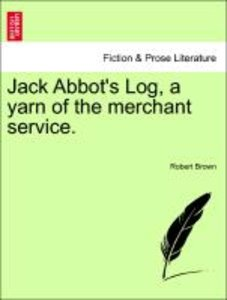 Jack Abbot's Log, a yarn of the merchant service. Vol. I.
