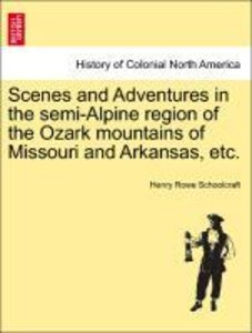 Scenes and Adventures in the semi-Alpine region of the Ozark mou