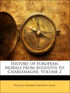 History of European Morals from Augustus to Charlemagne, Volume