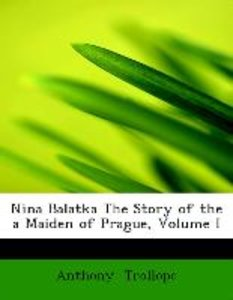 Nina Balatka The Story of the a Maiden of Prague, Volume I