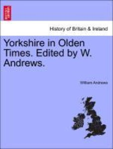 Yorkshire in Olden Times. Edited by W. Andrews.