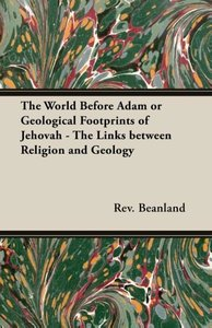 The World Before Adam or Geological Footprints of Jehovah - The