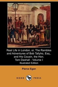 Real Life in London, Or, the Rambles and Adventures of Bob Tally
