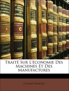 Traité Sur L'économie Des Machines Et Des Manufactures