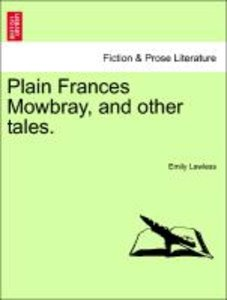 Plain Frances Mowbray, and other tales.
