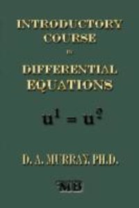 Introductory Course in Differential Equations - For Students in