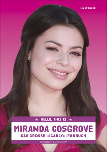 Miranda Cosgrove: I Am I Carly-Die Unautorisiert