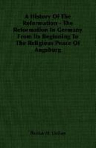 A History Of The Reformation - The Reformation In Germany From I