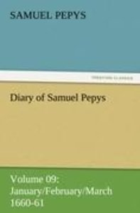 Diary of Samuel Pepys - Volume 09: January/February/March 1660-6