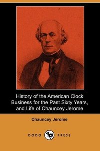 History of the American Clock Business for the Past Sixty Years,