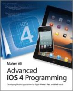 Advanced iOS 4 Programming: Developing Mobile Applications for A