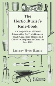 The Horticulturist's Rule-Book - A Compendium of Useful Informat