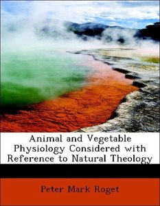 Animal and Vegetable Physiology Considered with Reference to Nat