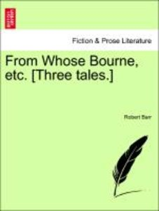 From Whose Bourne, etc. [Three tales.]