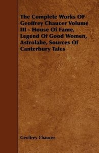 The Complete Works OF Geoffrey Chaucer Volume III - House Of Fam