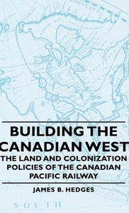 Building the Canadian West - The Land and Colonization Policies