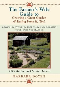 The Farmer's Wife Guide to Growing a Great Garden--And Eating fr
