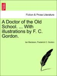 A Doctor of the Old School. ... With illustrations by F. C. Gord
