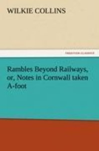 Rambles Beyond Railways, or, Notes in Cornwall taken A-foot